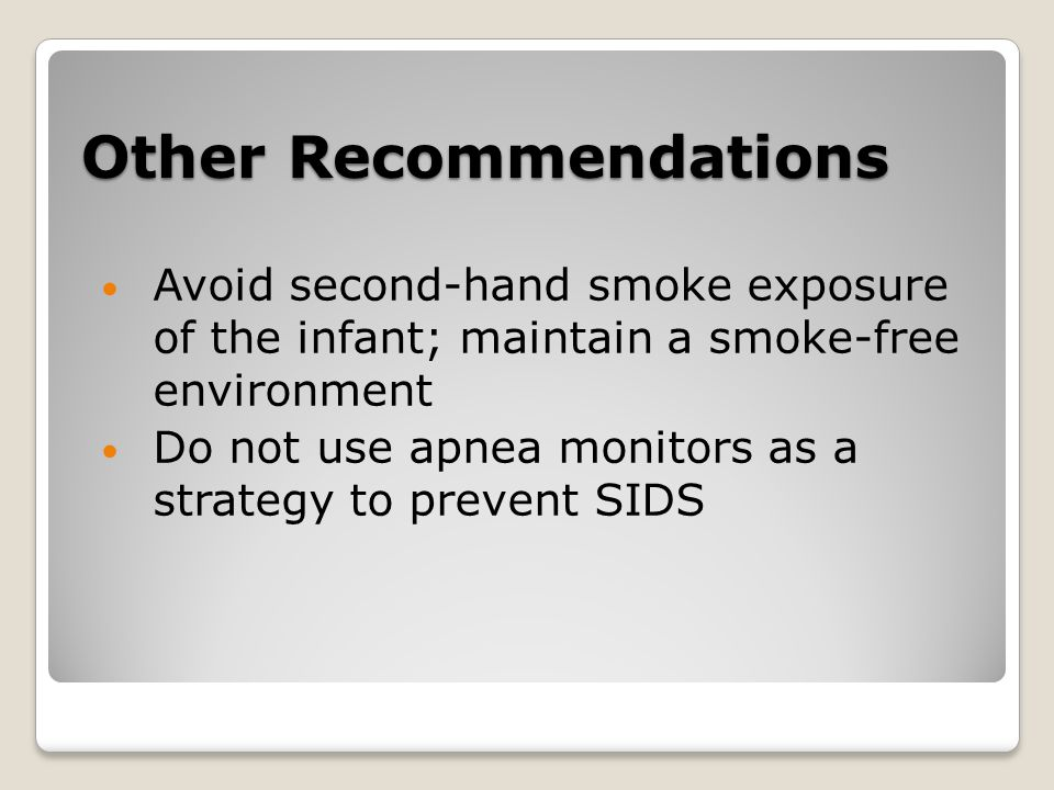 Other Recommendations Avoid second-hand smoke exposure of the infant; maintain a smoke-free environment Do not use apnea monitors as a strategy to prevent SIDS