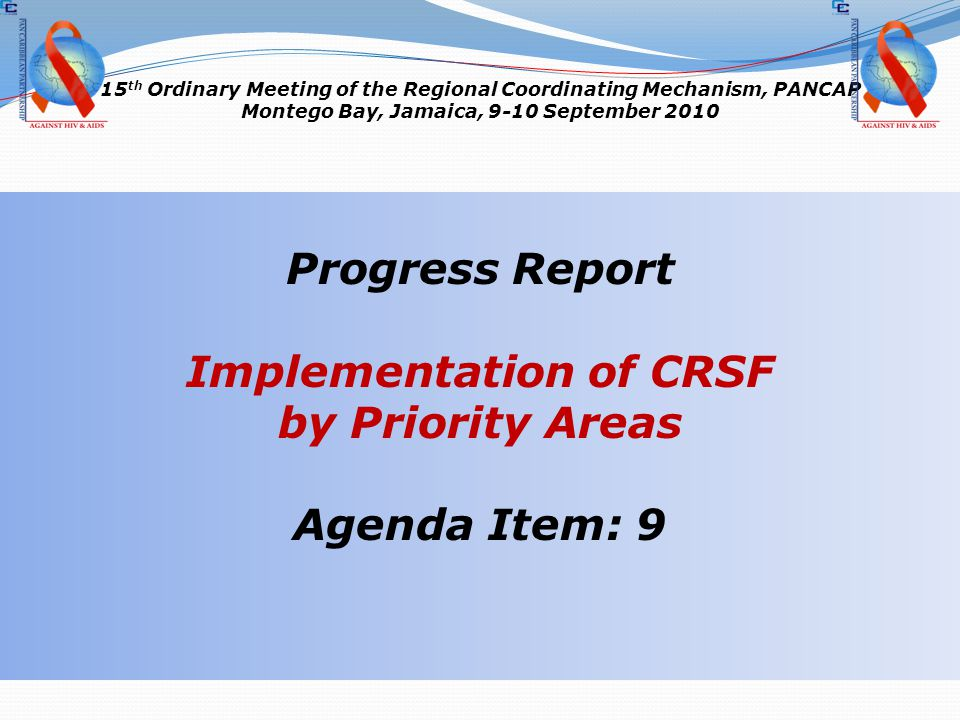 15 th Ordinary Meeting of the Regional Coordinating Mechanism, PANCAP Montego Bay, Jamaica, 9-10 September 2010 Progress Report Implementation of CRSF by Priority Areas Agenda Item: 9