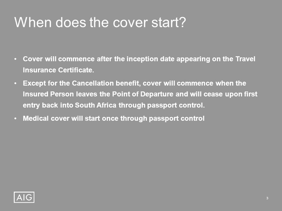 3 Cover will commence after the inception date appearing on the Travel Insurance Certificate.