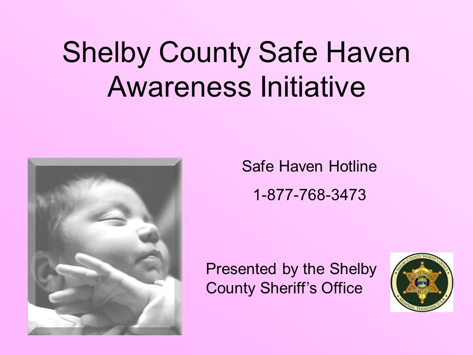 Shelby County Safe Haven Awareness Initiative Presented by the Shelby County Sheriff's Office Safe Haven Hotline
