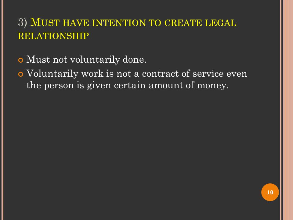 3) M UST HAVE INTENTION TO CREATE LEGAL RELATIONSHIP Must not voluntarily done.