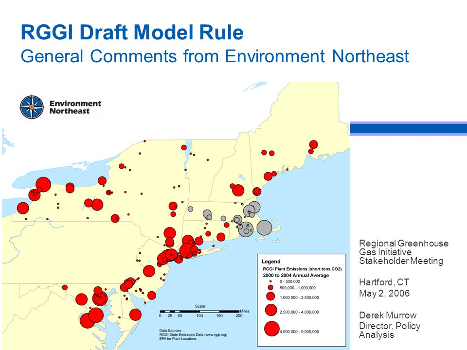 RGGI Draft Model Rule General Comments from Environment Northeast Regional Greenhouse Gas Initiative Stakeholder Meeting Hartford, CT May 2, 2006 Derek Murrow Director, Policy Analysis