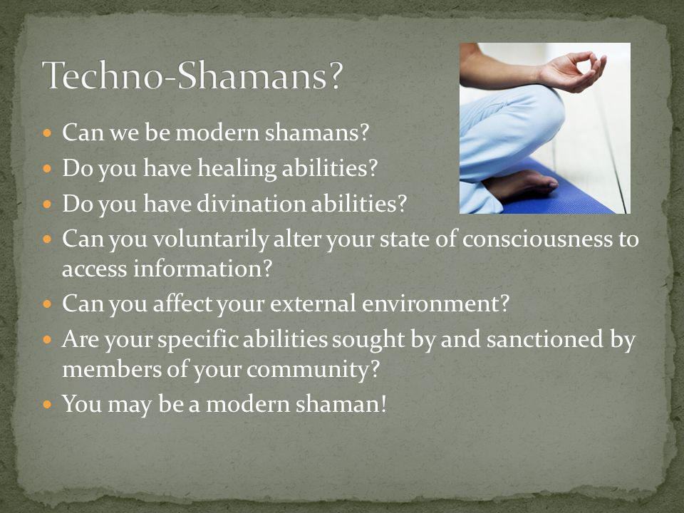 Shamanism is commonly accepted in many cultures of the world  Some