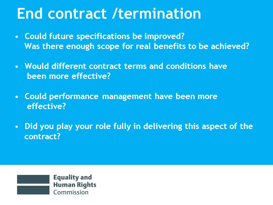 End contract /termination Could future specifications be improved.