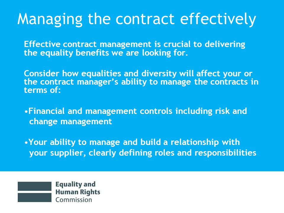 Managing the contract effectively Effective contract management is crucial to delivering the equality benefits we are looking for.
