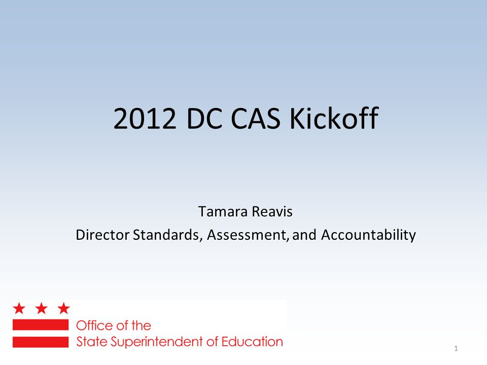 DC CAS Kickoff Tamara Reavis Director Standards, Assessment, and Accountability