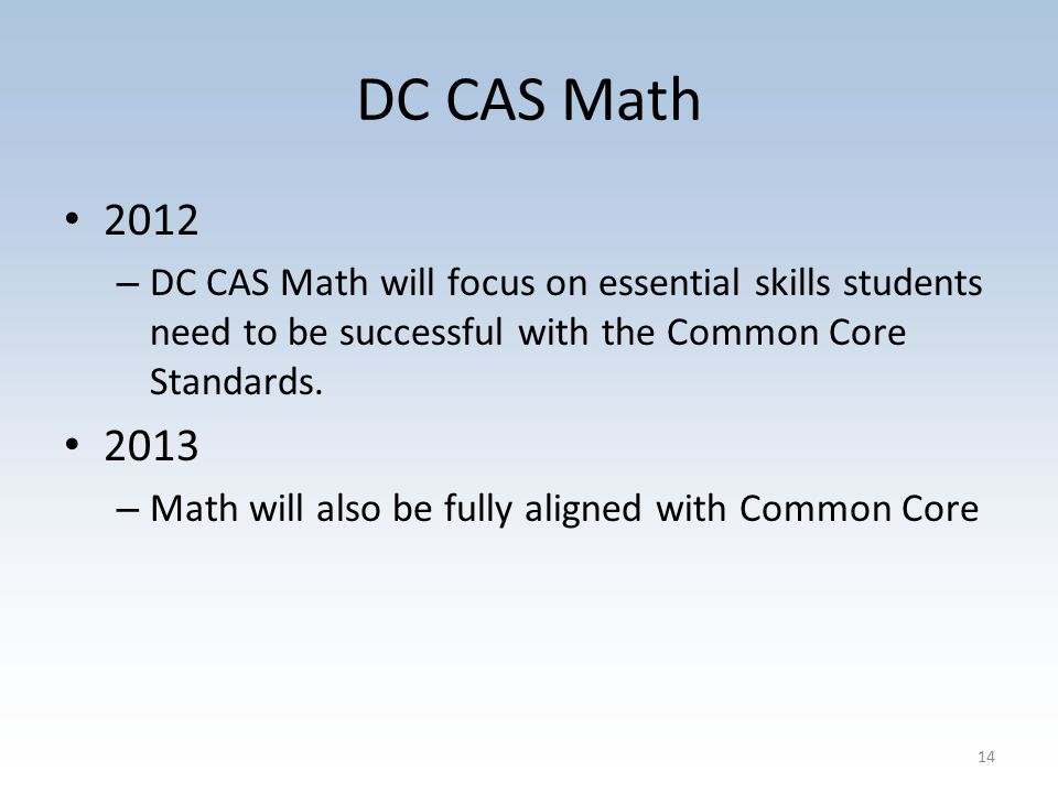 DC CAS Math 2012 – DC CAS Math will focus on essential skills students need to be successful with the Common Core Standards.