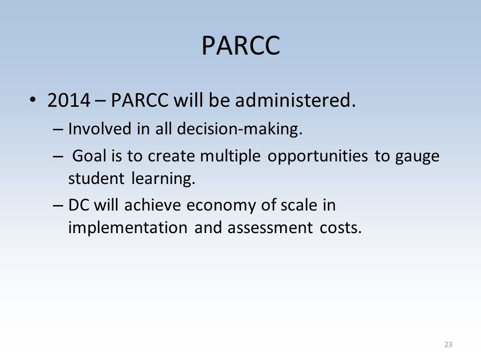 PARCC 2014 – PARCC will be administered. – Involved in all decision-making.