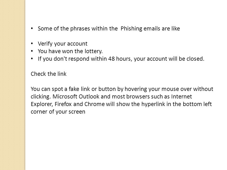 Some of the phrases within the Phishing  s are like Verify your account You have won the lottery.