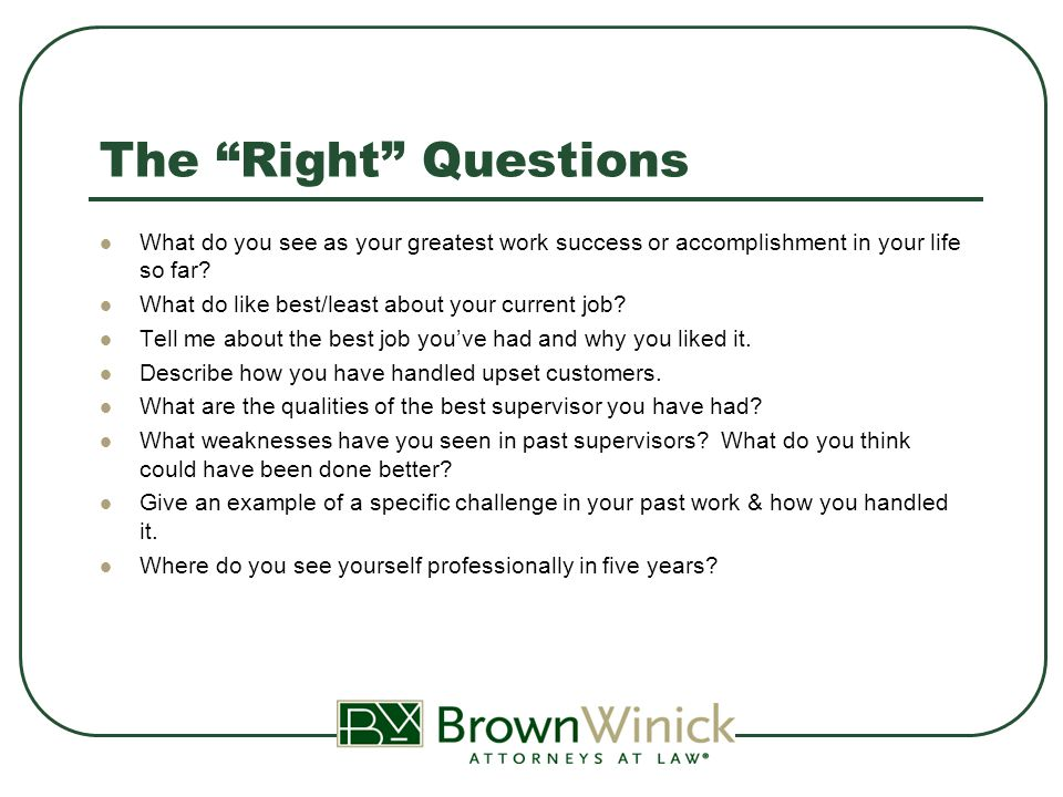 The Right Questions What do you see as your greatest work success or accomplishment in your life so far.