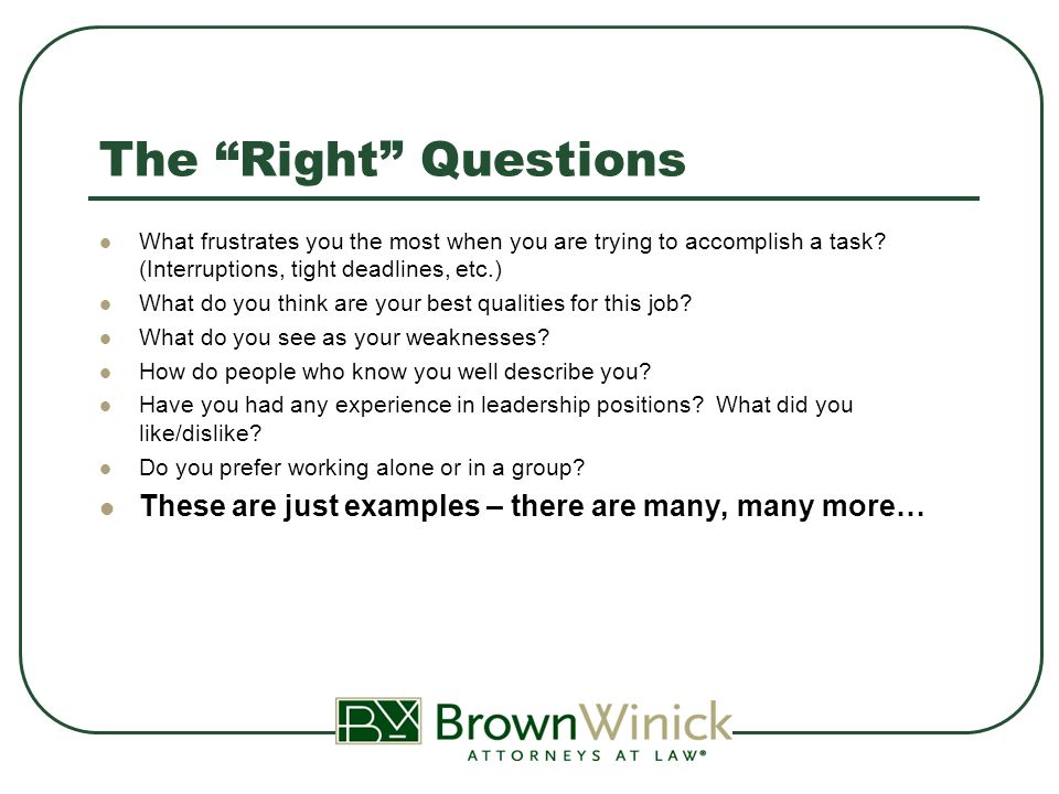 The Right Questions What frustrates you the most when you are trying to accomplish a task.