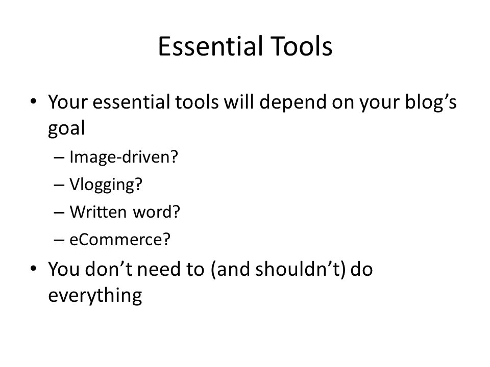 Essential Tools Your essential tools will depend on your blog's goal – Image-driven.