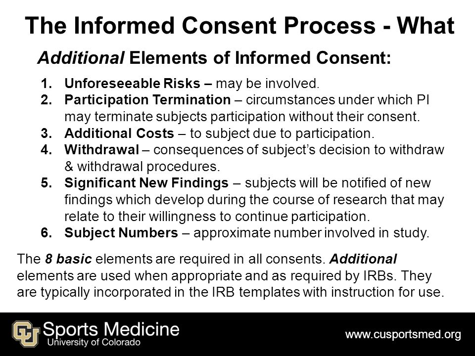 The Informed Consent Process - What Additional Elements of Informed Consent: 1.Unforeseeable Risks – may be involved.