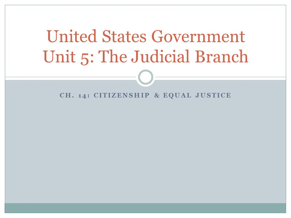 CH. 14: CITIZENSHIP & EQUAL JUSTICE United States Government Unit 5: The Judicial Branch