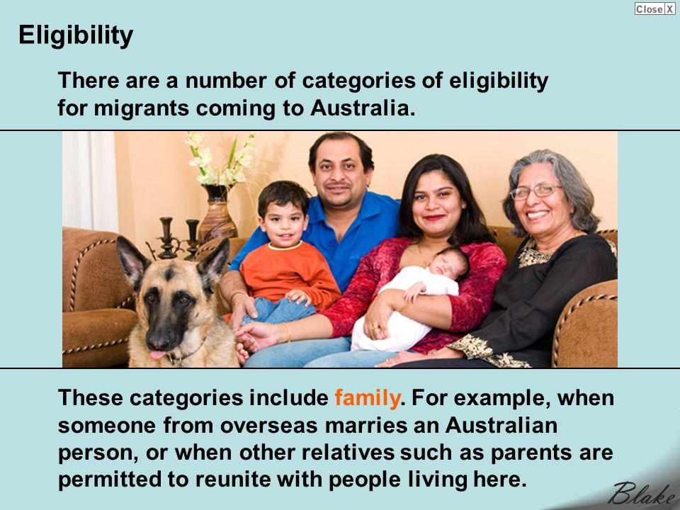 Eligibility There are a number of categories of eligibility for migrants coming to Australia.