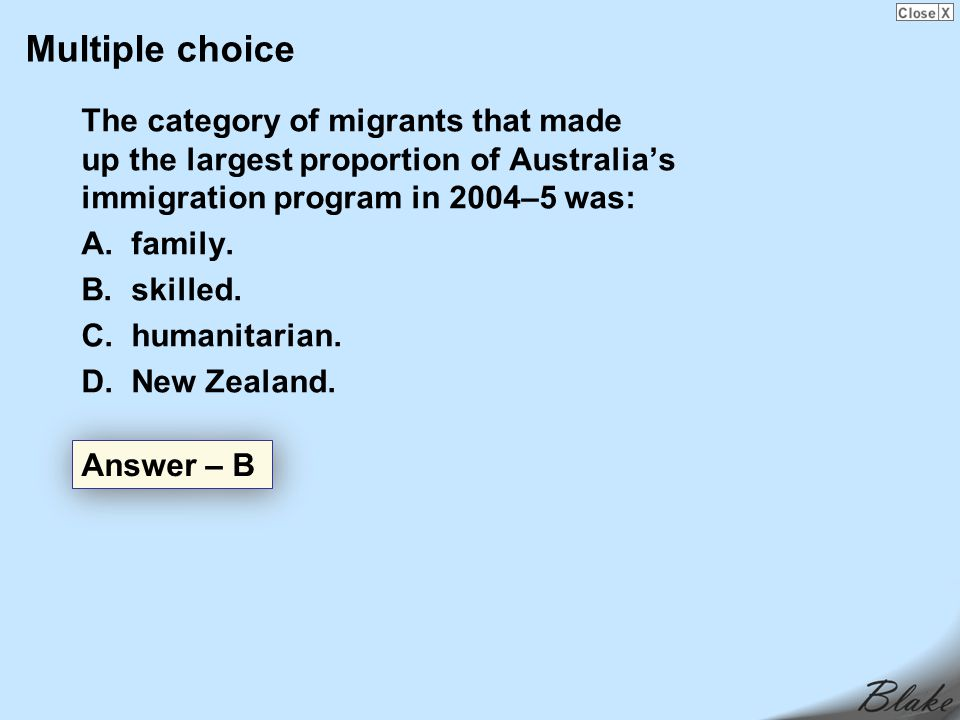 Multiple choice The category of migrants that made up the largest proportion of Australia's immigration program in 2004–5 was: A.