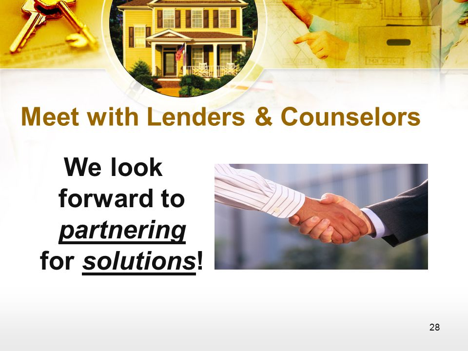 28 Meet with Lenders & Counselors We look forward to partnering for solutions!