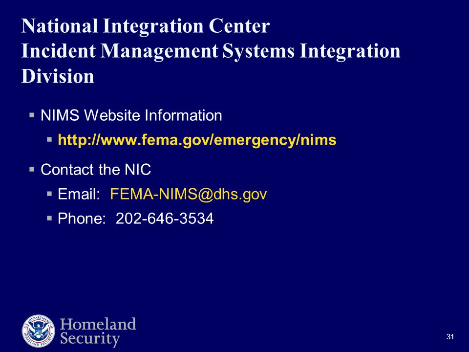 31 National Integration Center Incident Management Systems Integration Division  NIMS Website Information     Contact the NIC     Phone: