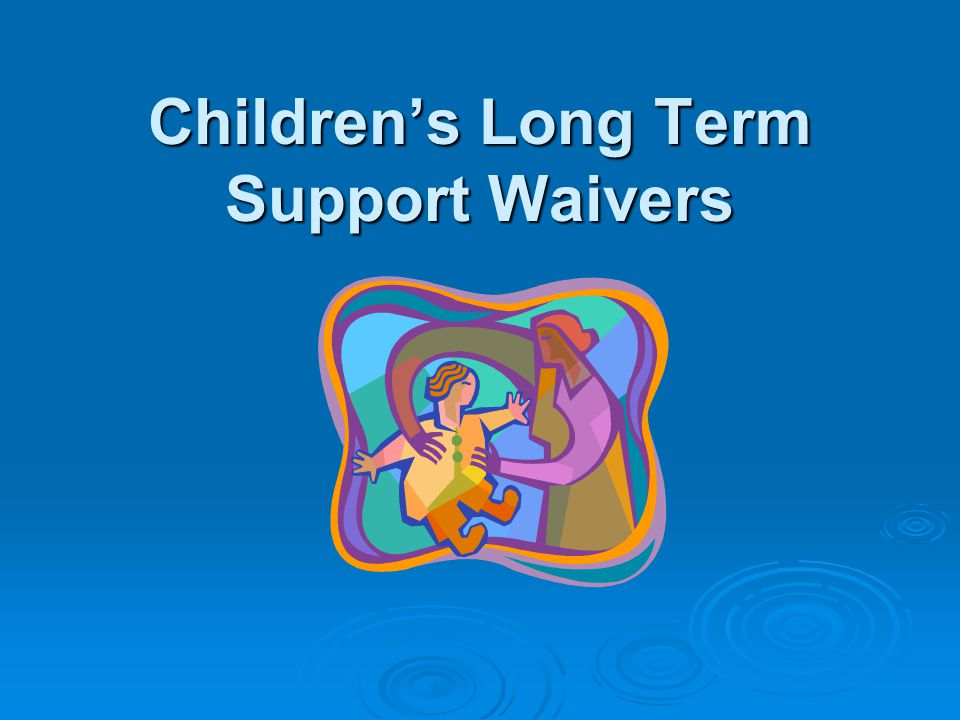 Children's Long Term Support Waivers