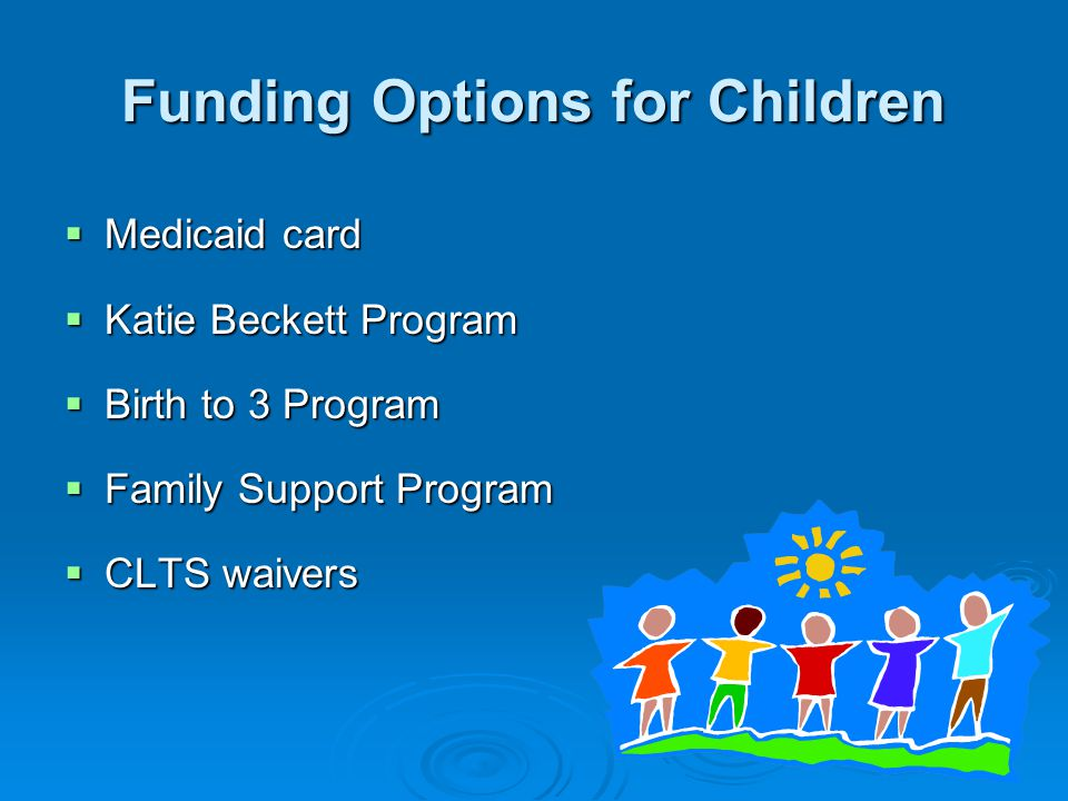 Funding Options for Children  Medicaid card  Katie Beckett Program  Birth to 3 Program  Family Support Program  CLTS waivers