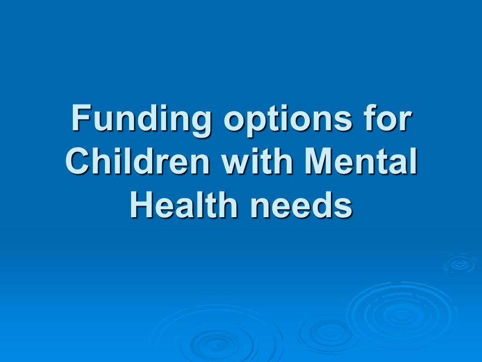Funding options for Children with Mental Health needs