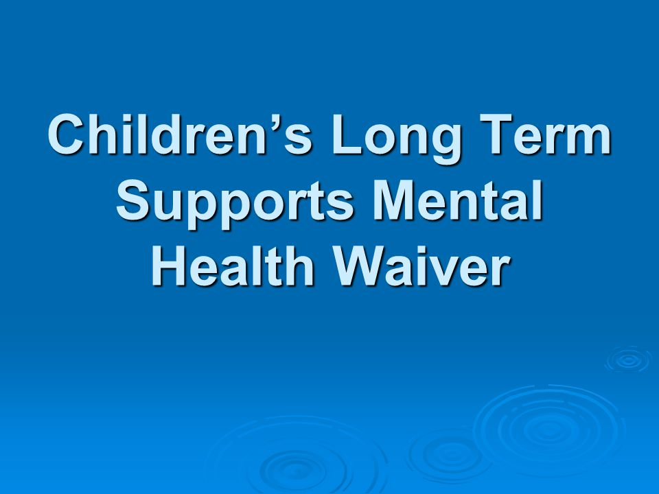 Children's Long Term Supports Mental Health Waiver