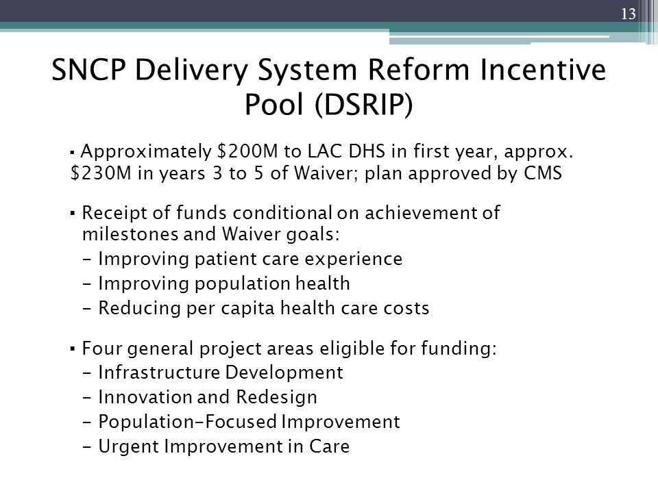 SNCP Delivery System Reform Incentive Pool (DSRIP) ▪ Approximately $200M to LAC DHS in first year, approx.