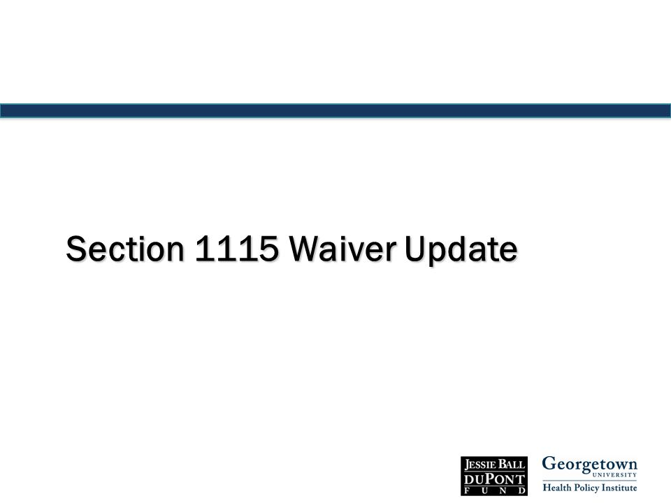 Section 1115 Waiver Update