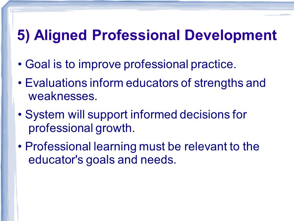 5) Aligned Professional Development Goal is to improve professional practice.