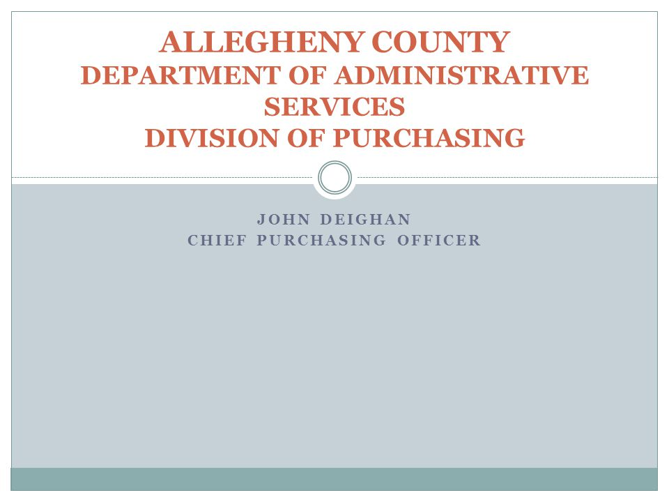 JOHN DEIGHAN CHIEF PURCHASING OFFICER ALLEGHENY COUNTY DEPARTMENT OF ADMINISTRATIVE SERVICES DIVISION OF PURCHASING