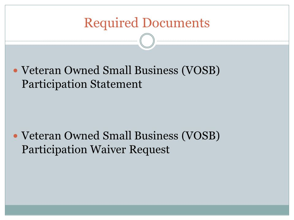 Required Documents Veteran Owned Small Business (VOSB) Participation Statement Veteran Owned Small Business (VOSB) Participation Waiver Request