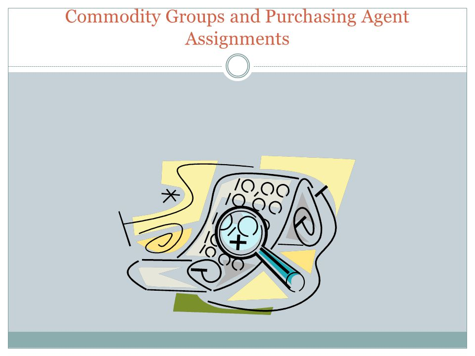 Commodity Groups and Purchasing Agent Assignments