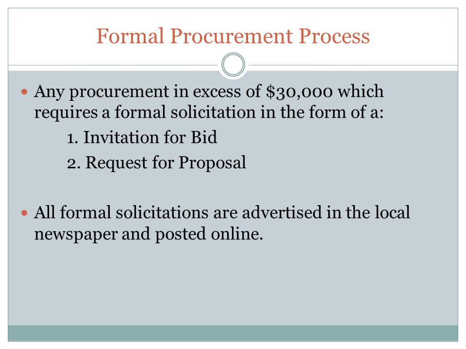 Formal Procurement Process Any procurement in excess of $30,000 which requires a formal solicitation in the form of a: 1.