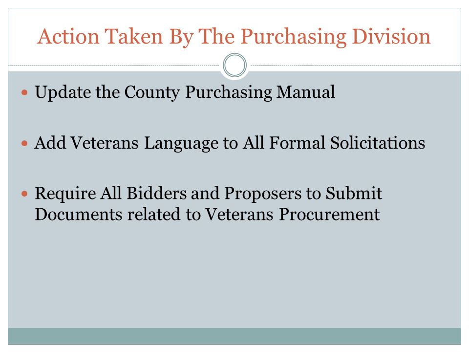 Action Taken By The Purchasing Division Update the County Purchasing Manual Add Veterans Language to All Formal Solicitations Require All Bidders and Proposers to Submit Documents related to Veterans Procurement