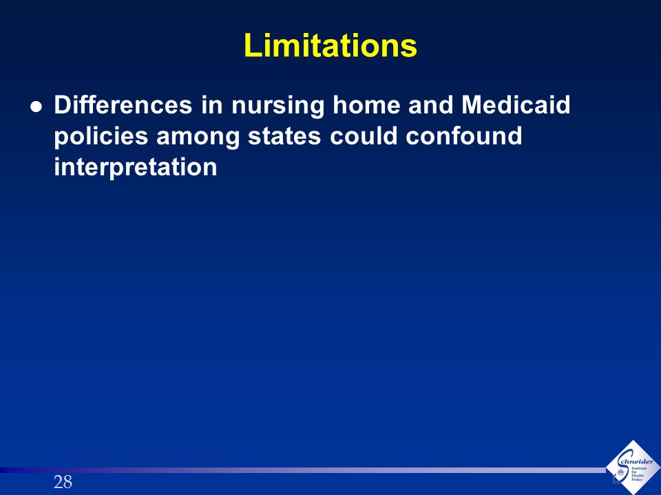 28 Limitations l Differences in nursing home and Medicaid policies among states could confound interpretation