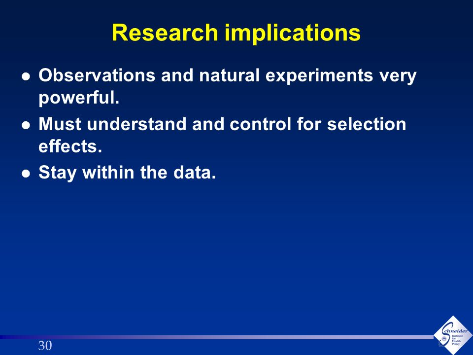 30 Research implications l Observations and natural experiments very powerful.