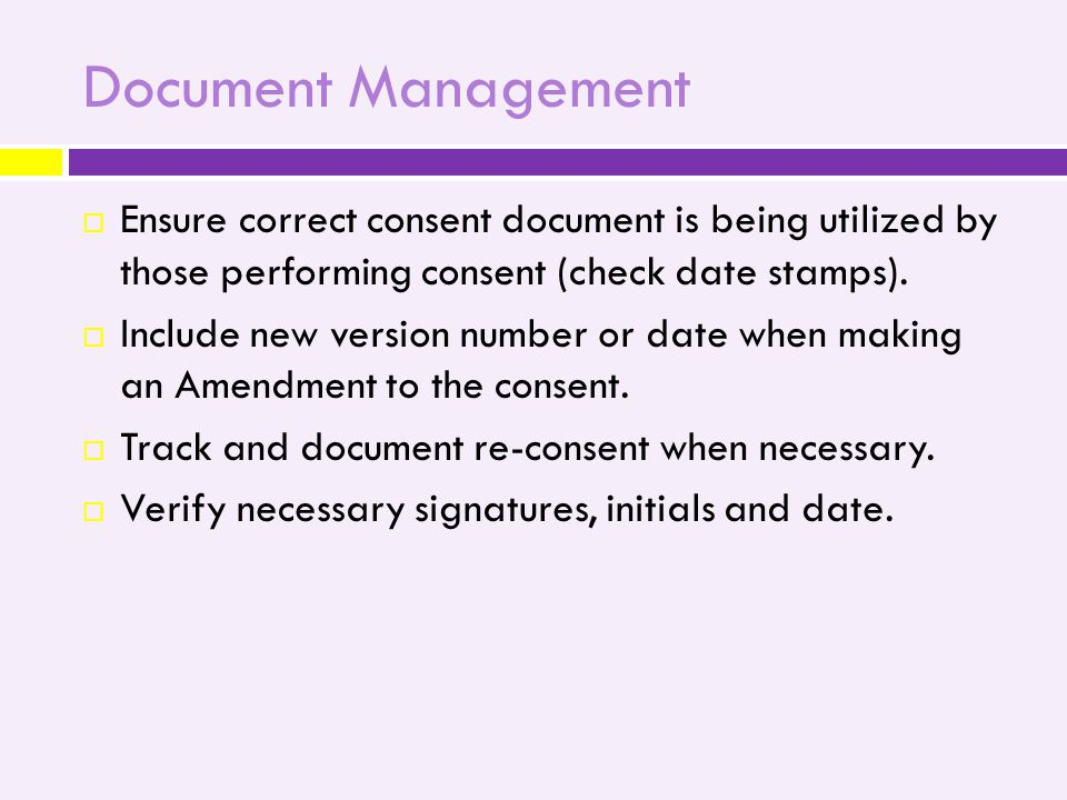 Document Management  Ensure correct consent document is being utilized by those performing consent (check date stamps).