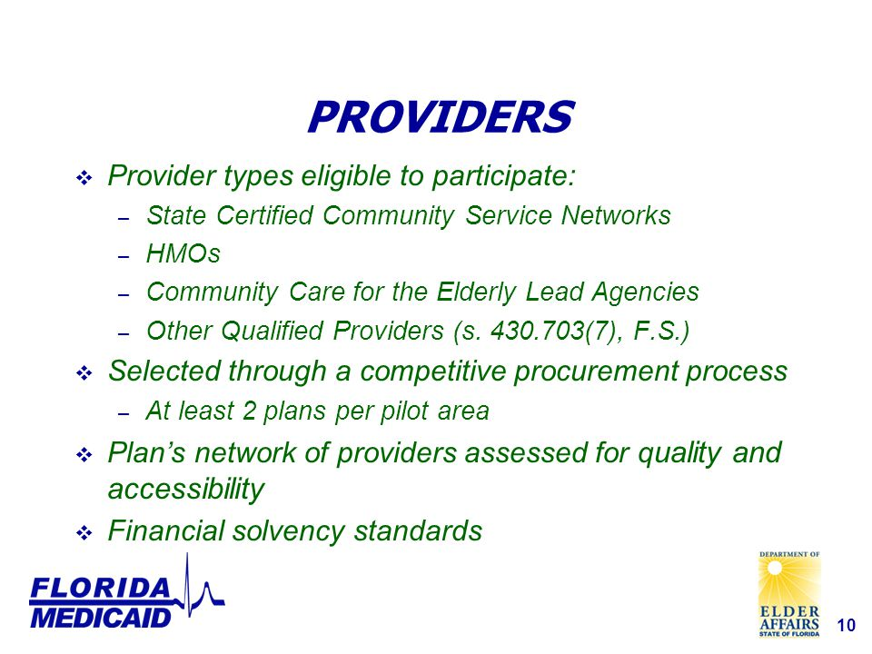 10 PROVIDERS  Provider types eligible to participate: – State Certified Community Service Networks – HMOs – Community Care for the Elderly Lead Agencies – Other Qualified Providers (s.