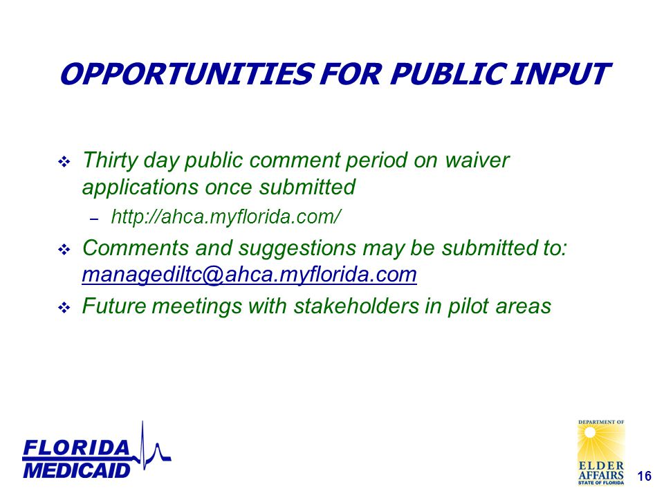 16 OPPORTUNITIES FOR PUBLIC INPUT  Thirty day public comment period on waiver applications once submitted –    Comments and suggestions may be submitted to:   Future meetings with stakeholders in pilot areas