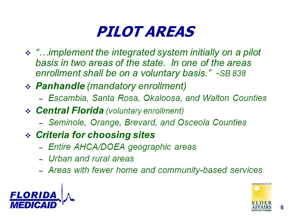 6 PILOT AREAS  …implement the integrated system initially on a pilot basis in two areas of the state.