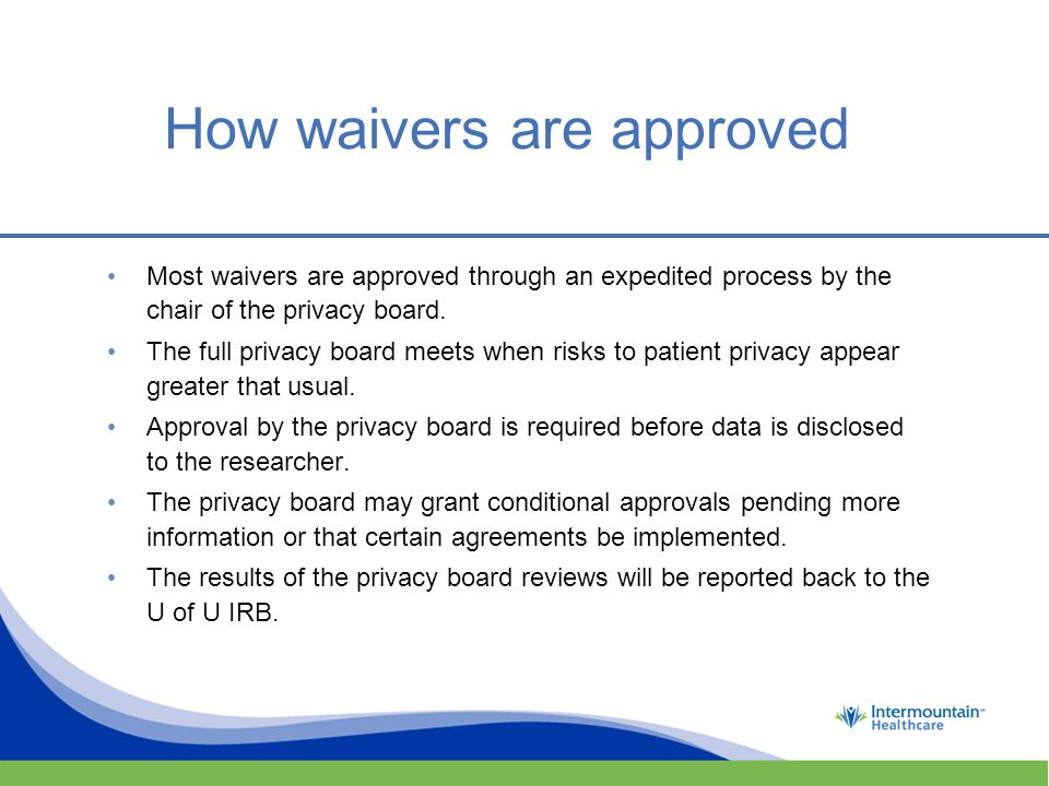 How waivers are approved Most waivers are approved through an expedited process by the chair of the privacy board.