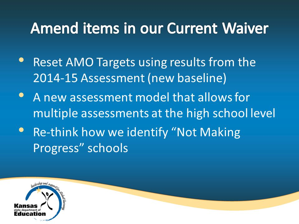 Reset AMO Targets using results from the Assessment (new baseline) A new assessment model that allows for multiple assessments at the high school level Re-think how we identify Not Making Progress schools
