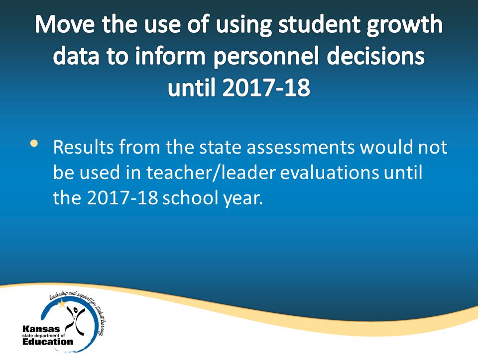 Results from the state assessments would not be used in teacher/leader evaluations until the school year.