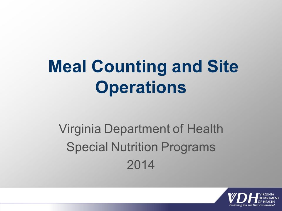 Meal Counting and Site Operations Virginia Department of Health Special Nutrition Programs 2014