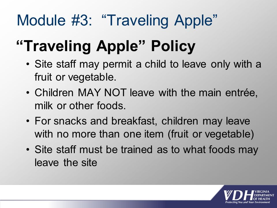 Module #3: Traveling Apple Traveling Apple Policy Site staff may permit a child to leave only with a fruit or vegetable.