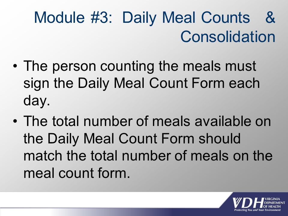 Module #3: Daily Meal Counts & Consolidation The person counting the meals must sign the Daily Meal Count Form each day.