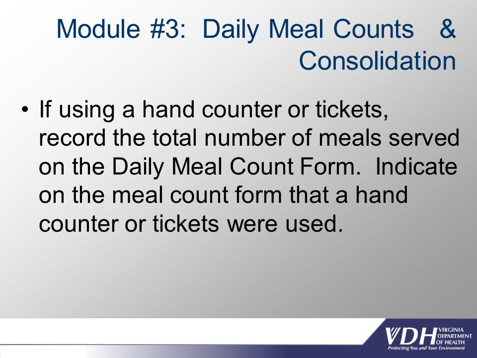 Module #3: Daily Meal Counts & Consolidation If using a hand counter or tickets, record the total number of meals served on the Daily Meal Count Form.