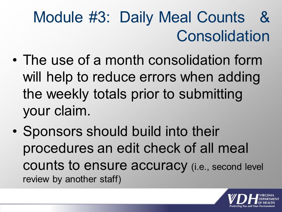 Module #3: Daily Meal Counts & Consolidation The use of a month consolidation form will help to reduce errors when adding the weekly totals prior to submitting your claim.