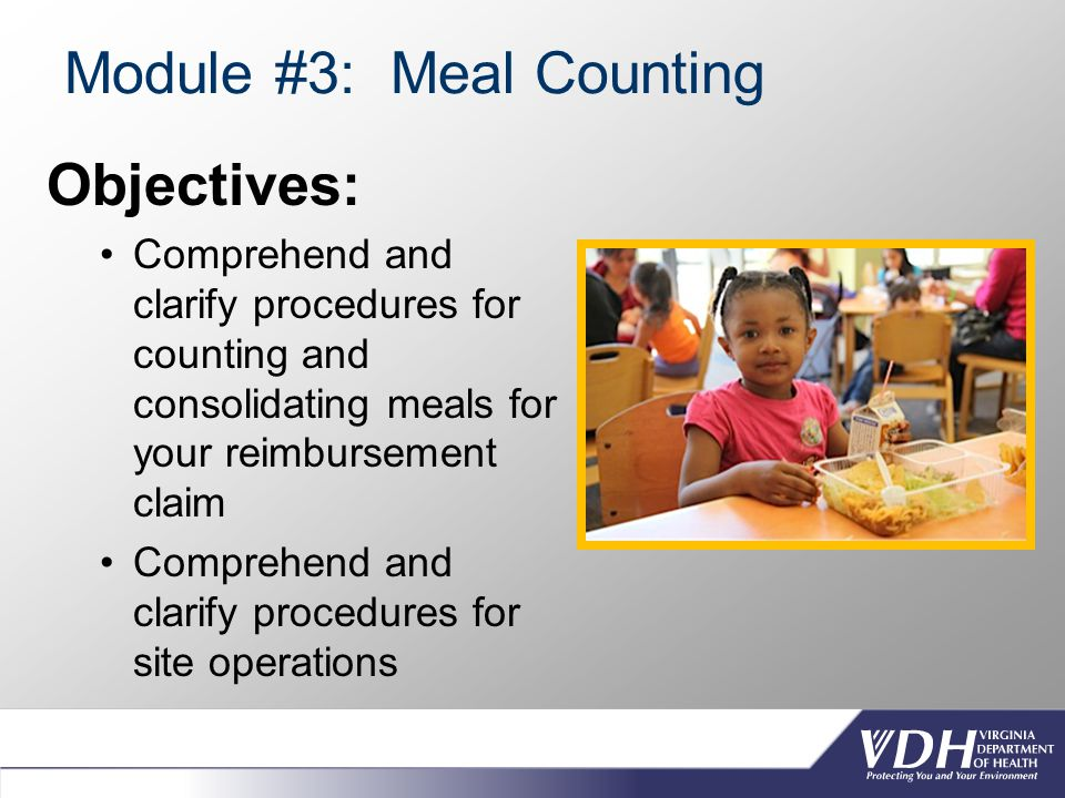 Module #3: Meal Counting Objectives: Comprehend and clarify procedures for counting and consolidating meals for your reimbursement claim Comprehend and clarify procedures for site operations