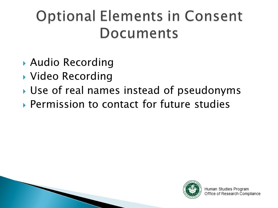 Human Studies Program Office of Research Compliance  Audio Recording  Video Recording  Use of real names instead of pseudonyms  Permission to contact for future studies